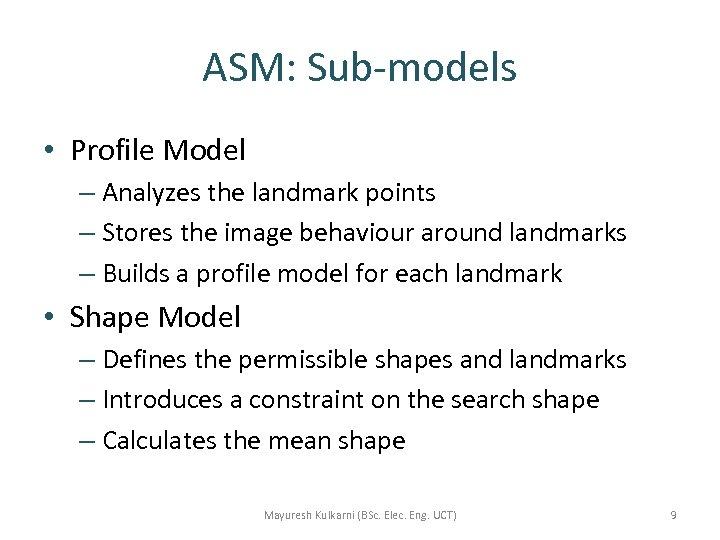 ASM: Sub-models • Profile Model – Analyzes the landmark points – Stores the image