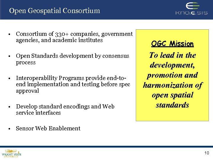 Open Geospatial Consortium • Consortium of 330+ companies, government agencies, and academic institutes •