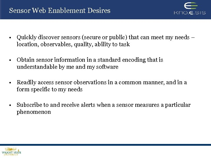 Sensor Web Enablement Desires • Quickly discover sensors (secure or public) that can meet