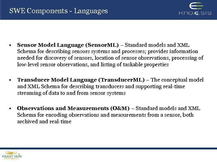 SWE Components - Languages • Sensor Model Language (Sensor. ML) – Standard models and