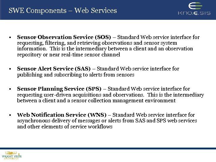 SWE Components – Web Services • Sensor Observation Service (SOS) – Standard Web service