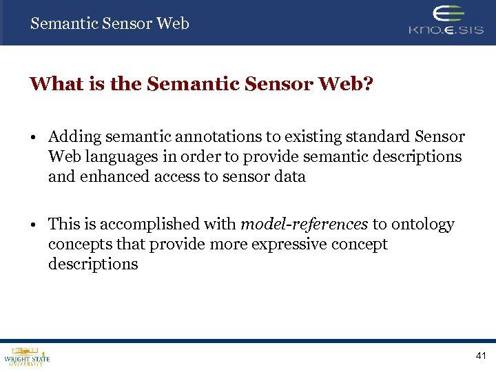 Semantic Sensor Web What is the Semantic Sensor Web? • Adding semantic annotations to