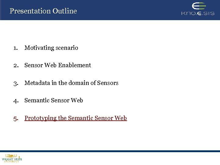 Presentation Outline 1. Motivating scenario 2. Sensor Web Enablement 3. Metadata in the domain