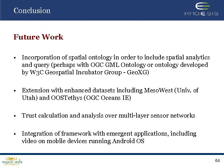 Conclusion Future Work • Incorporation of spatial ontology in order to include spatial analytics