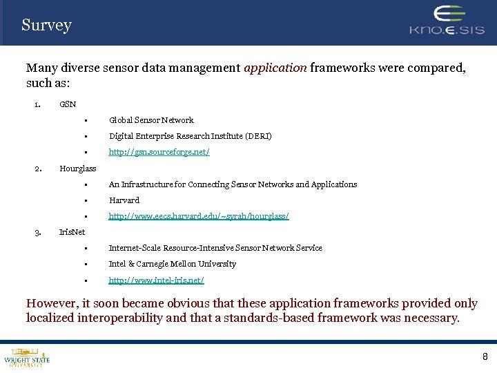 Survey Many diverse sensor data management application frameworks were compared, such as: 1. GSN