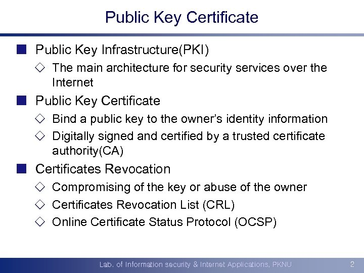 Public Key Certificate ¢ Public Key Infrastructure(PKI) ¯ The main architecture for security services