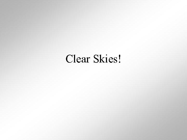 Clear Skies!