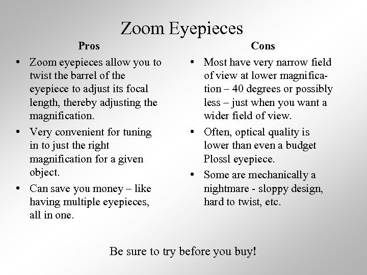 Zoom Eyepieces Pros • Zoom eyepieces allow you to twist the barrel of the
