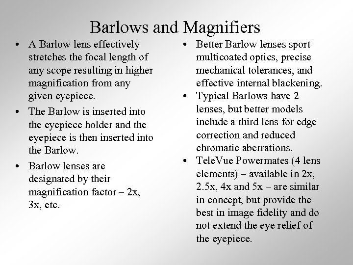Barlows and Magnifiers • A Barlow lens effectively stretches the focal length of any
