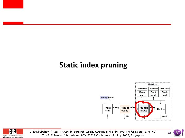 "Static index pruning Gleb Skobeltsyn ""Resin: A Combination of Results Caching and Index Pruning"