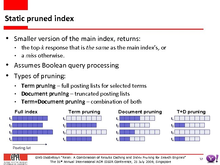 Static pruned index • Smaller version of the main index, returns: • • the