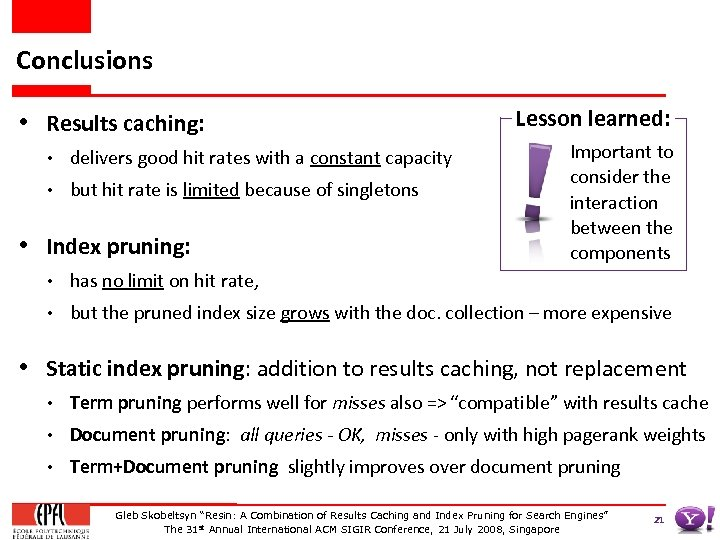 Conclusions • Results caching: • delivers good hit rates with a constant capacity •