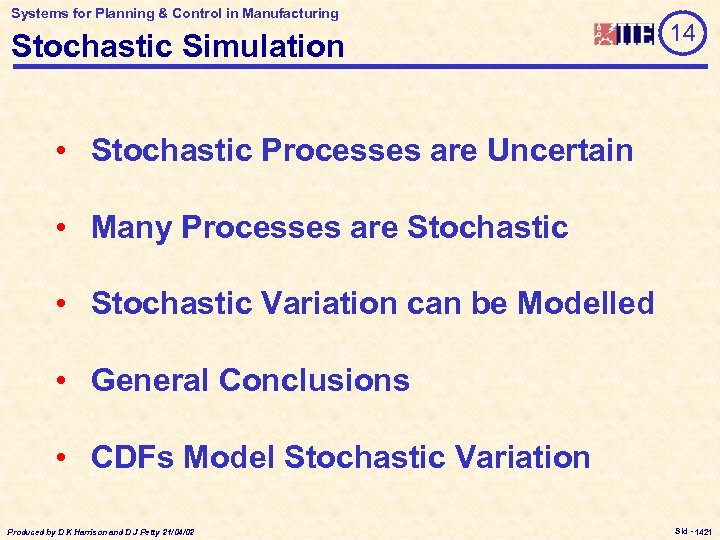 Systems for Planning & Control in Manufacturing Stochastic Simulation 14 • Stochastic Processes are