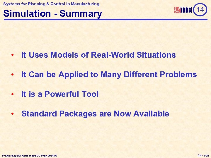 Systems for Planning & Control in Manufacturing Simulation - Summary 14 • It Uses