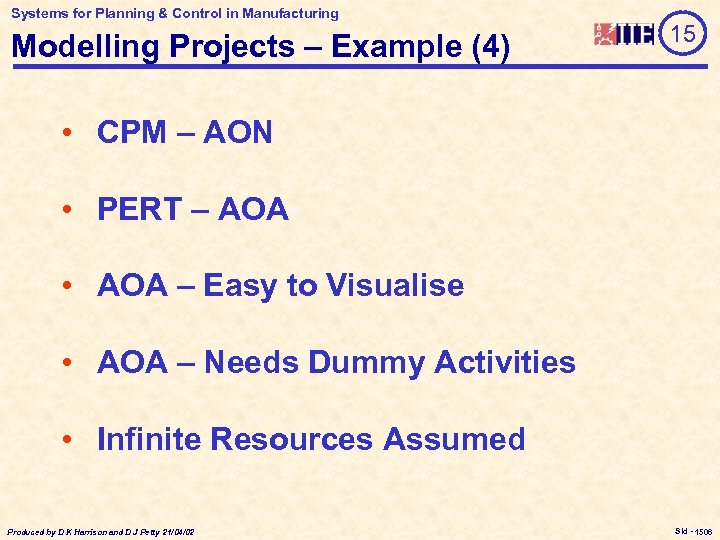 Systems for Planning & Control in Manufacturing Modelling Projects – Example (4) 15 •