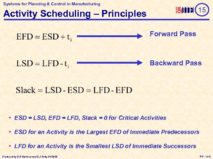 Systems for Planning & Control in Manufacturing 15 Activity Scheduling – Principles Forward Pass