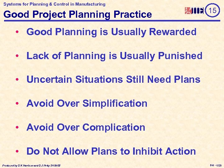 Systems for Planning & Control in Manufacturing Good Project Planning Practice 15 • Good