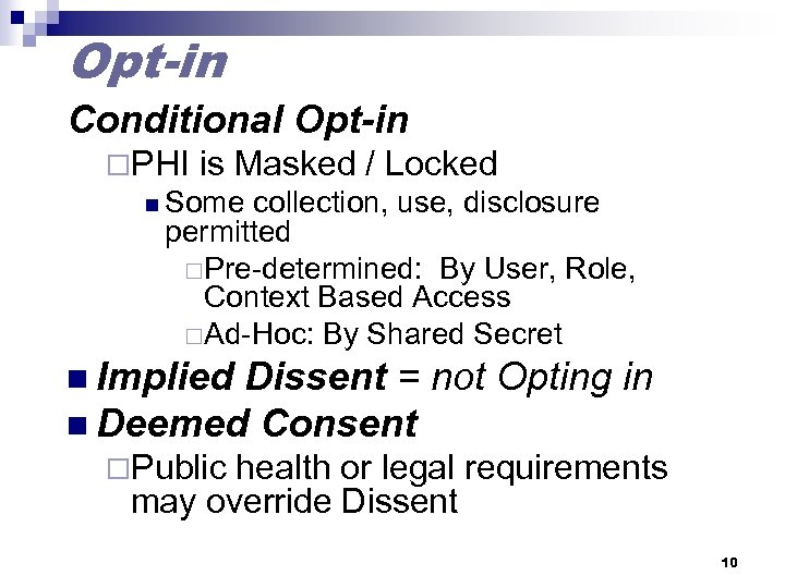 Opt-in Conditional Opt-in ¨PHI is Masked / Locked n Some collection, use, disclosure permitted