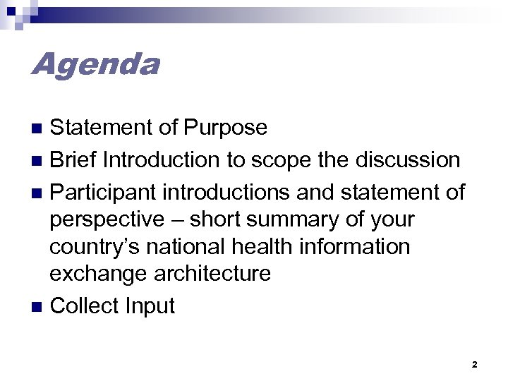 Agenda Statement of Purpose n Brief Introduction to scope the discussion n Participant introductions