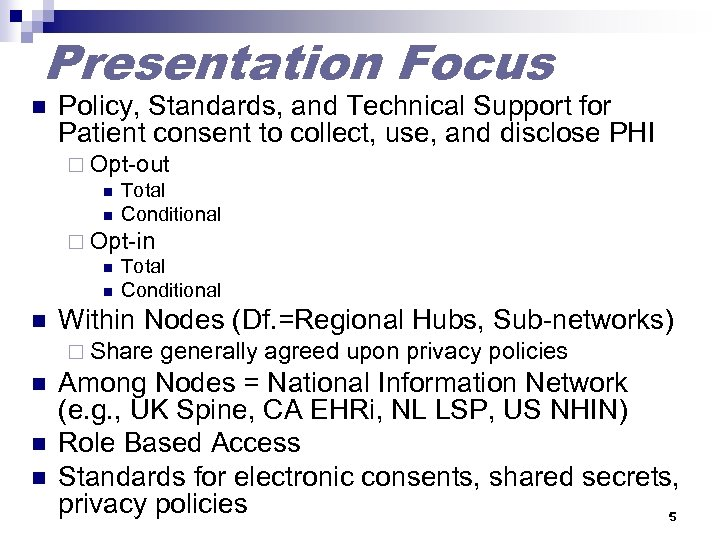 Presentation Focus n Policy, Standards, and Technical Support for Patient consent to collect, use,