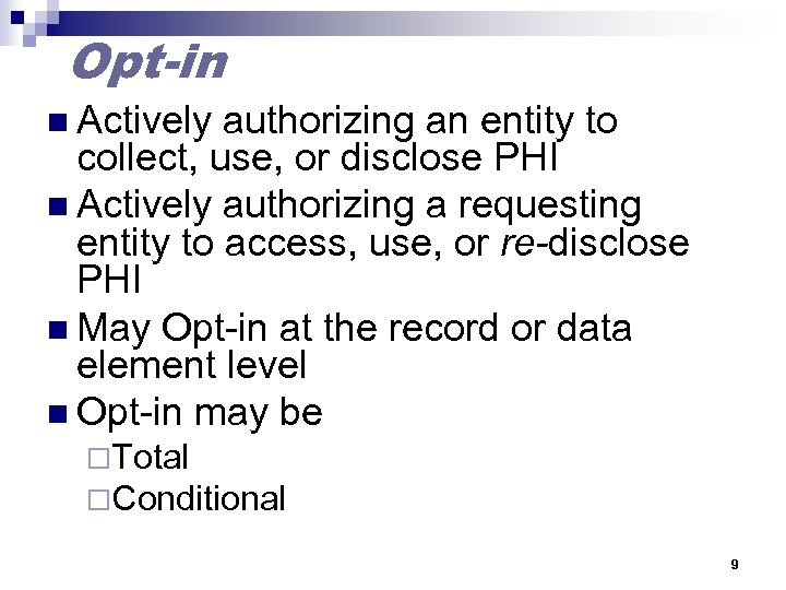 Opt-in n Actively authorizing an entity to collect, use, or disclose PHI n Actively