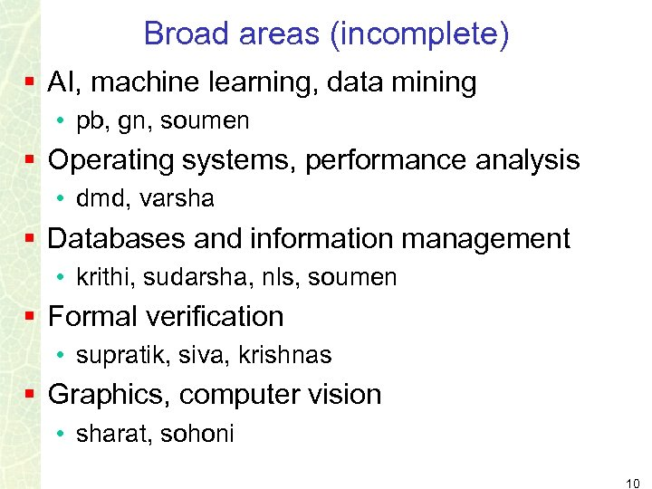 Broad areas (incomplete) § AI, machine learning, data mining • pb, gn, soumen §