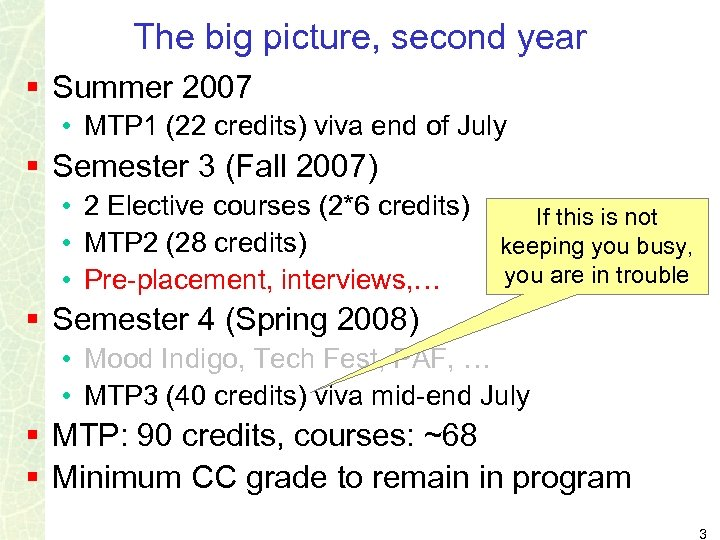 The big picture, second year § Summer 2007 • MTP 1 (22 credits) viva