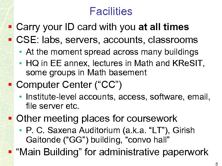 Facilities § Carry your ID card with you at all times § CSE: labs,