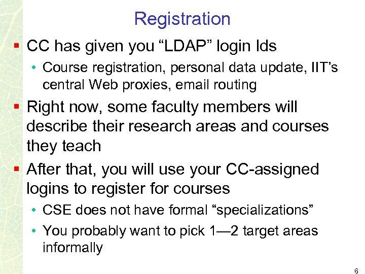 "Registration § CC has given you ""LDAP"" login Ids • Course registration, personal data"