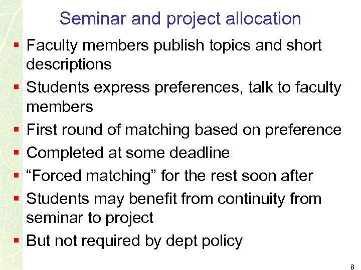 Seminar and project allocation § Faculty members publish topics and short descriptions § Students