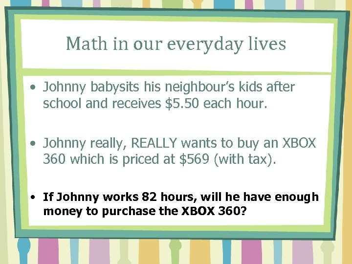 Math in our everyday lives • Johnny babysits his neighbour's kids after school and