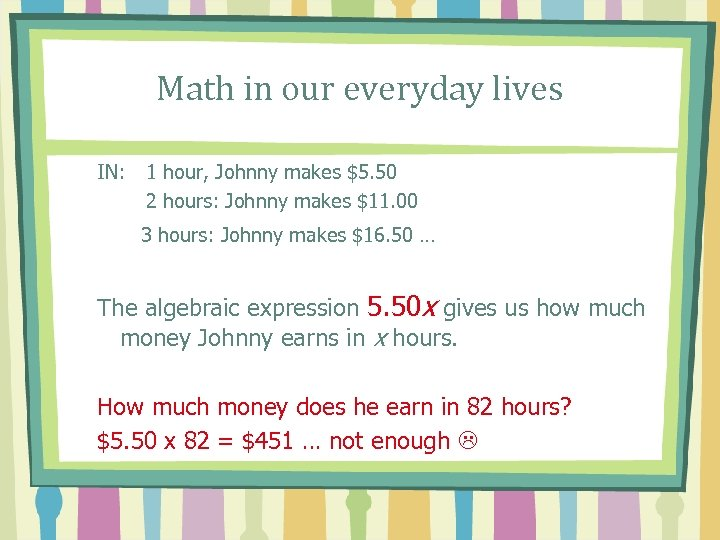 Math in our everyday lives IN: 1 hour, Johnny makes $5. 50 2 hours: