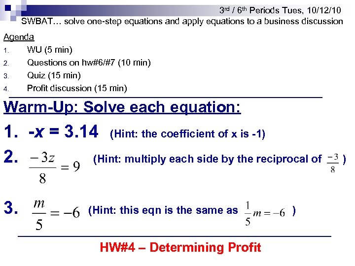 3 rd / 6 th Periods Tues, 10/12/10 SWBAT… solve one-step equations and apply