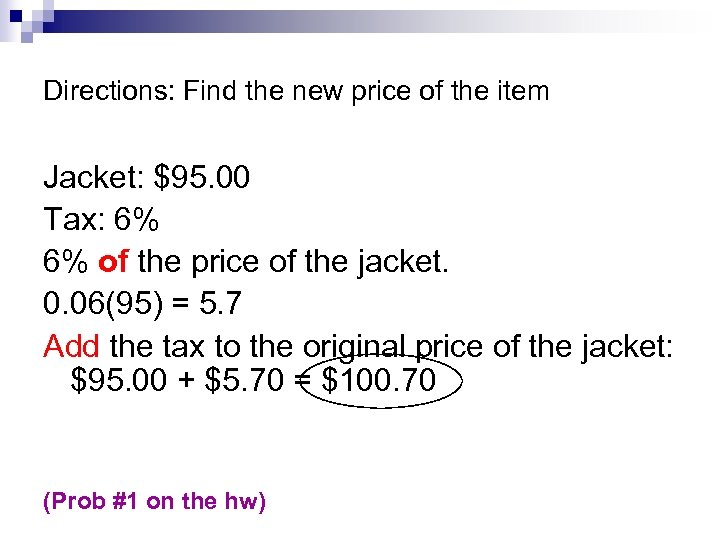 Directions: Find the new price of the item Jacket: $95. 00 Tax: 6% 6%