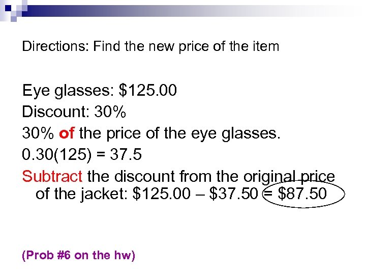 Directions: Find the new price of the item Eye glasses: $125. 00 Discount: 30%