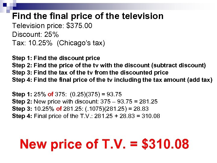 Find the final price of the television Television price: $375. 00 Discount: 25% Tax: