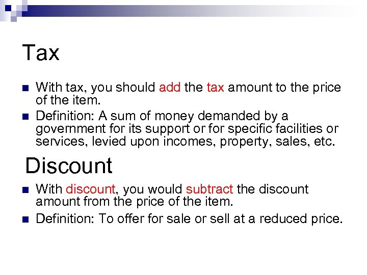 Tax n n With tax, you should add the tax amount to the price