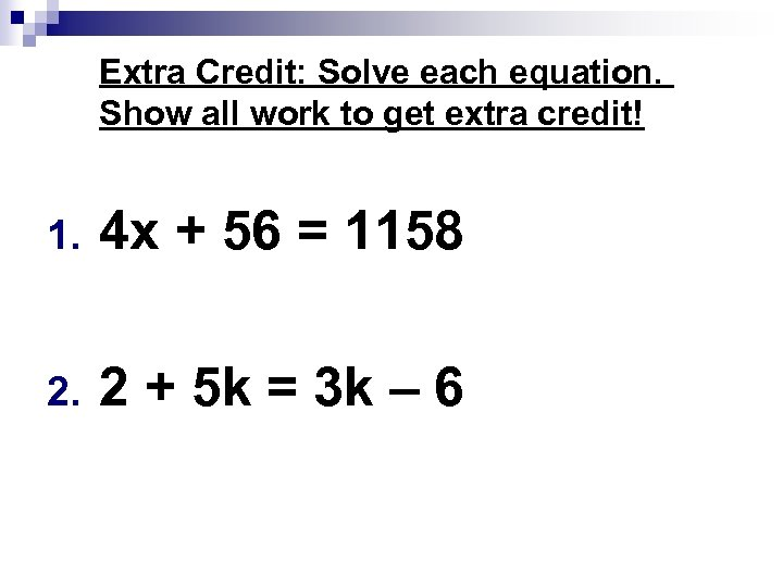 Extra Credit: Solve each equation. Show all work to get extra credit! 1. 4