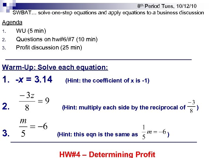8 th Period Tues, 10/12/10 SWBAT… solve one-step equations and apply equations to a