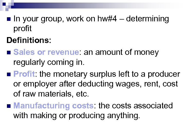 In your group, work on hw#4 – determining profit Definitions: n Sales or revenue: