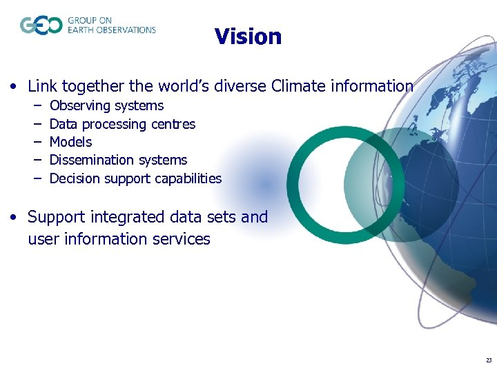 Vision • Link together the world's diverse Climate information – – – Observing systems