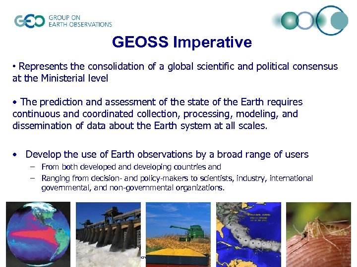 GEOSS Imperative • Represents the consolidation of a global scientific and political consensus at