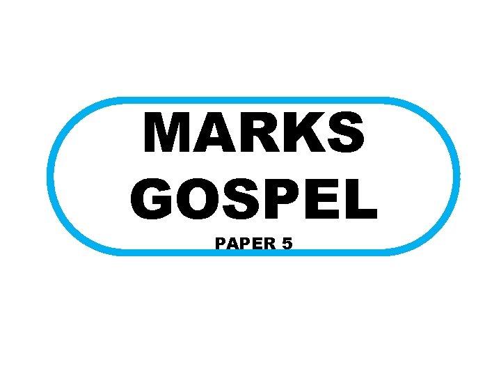 MARKS GOSPEL PAPER 5