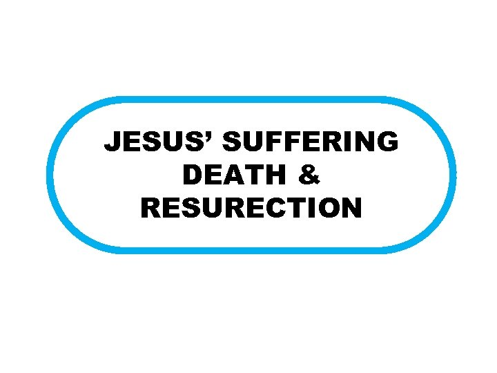 JESUS' SUFFERING DEATH & RESURECTION