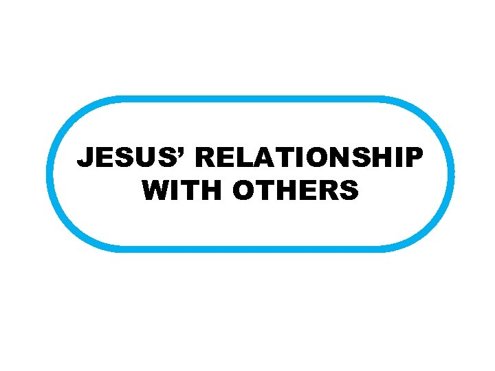 JESUS' RELATIONSHIP WITH OTHERS