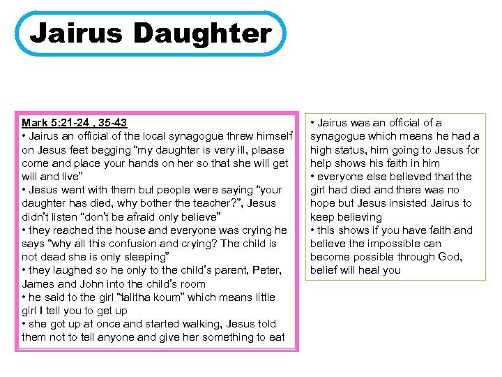 Jairus Daughter Mark 5: 21 -24 , 35 -43 • Jairus an official of