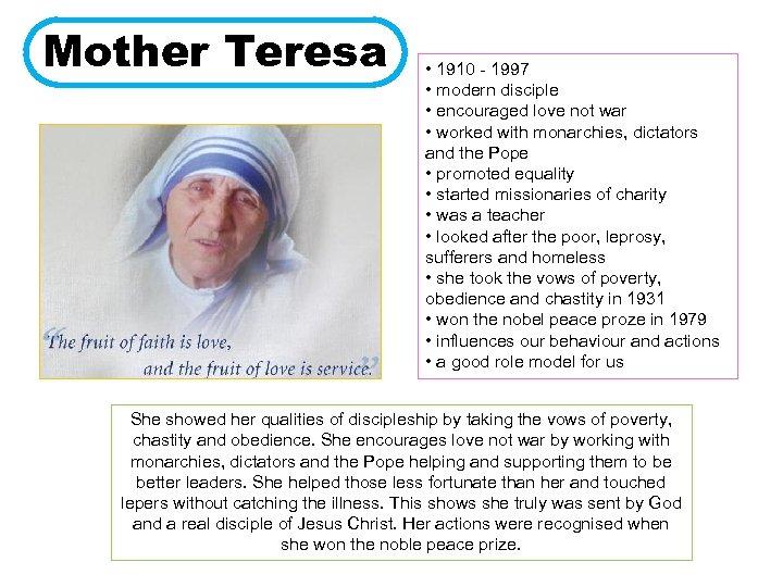 Mother Teresa • 1910 - 1997 • modern disciple • encouraged love not war