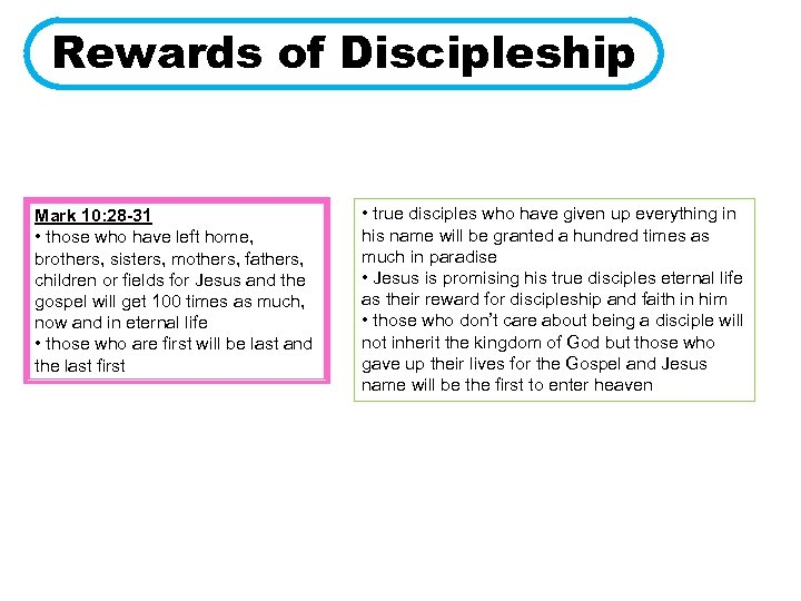 Rewards of Discipleship Mark 10: 28 -31 • those who have left home, brothers,