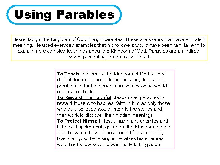 Using Parables Jesus taught the Kingdom of God though parables. These are stories that