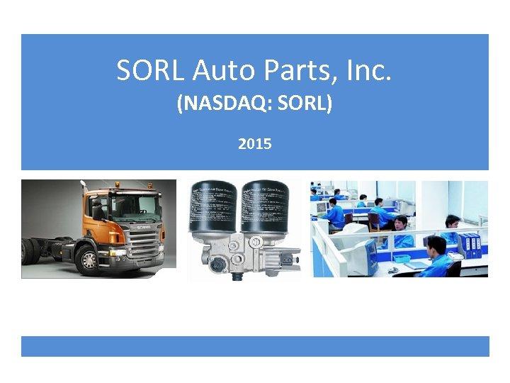 SORL Auto Parts, Inc. (NASDAQ: SORL) 2015